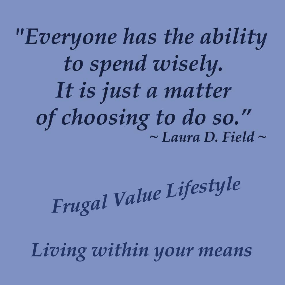 """Everyone has the ability to spend wisely.  It is just a matter of choosing to do so.""  ~ Laura D. Field ~"